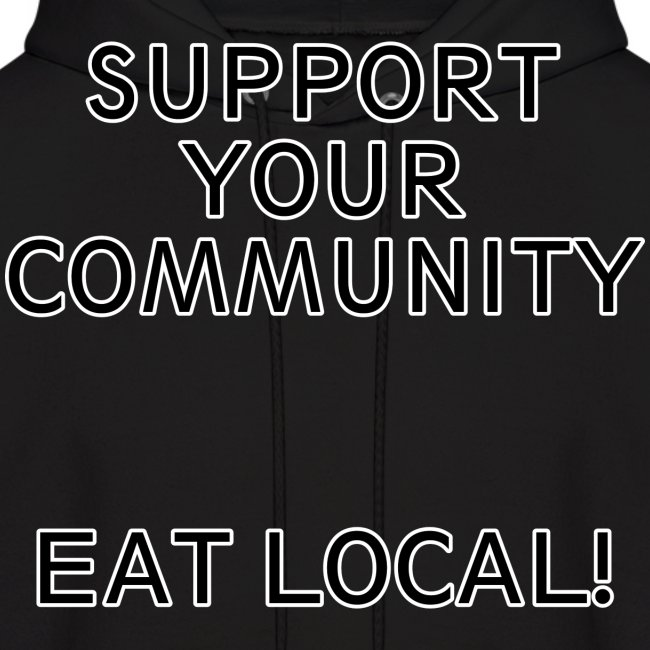 Support You Community, Eat Local!