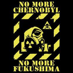 No more Chernobyl, no more Fukushima