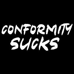 Conformity sucks
