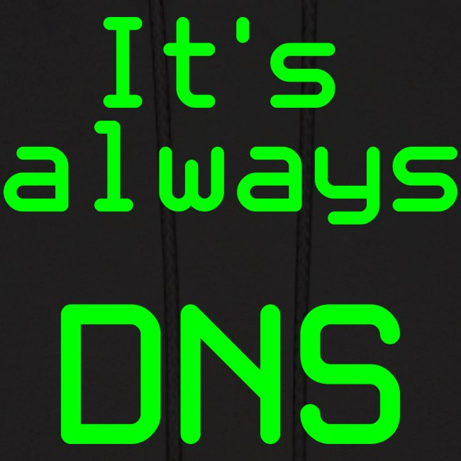 It's Always DNS