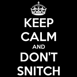 Keep calm and don\'t snitch