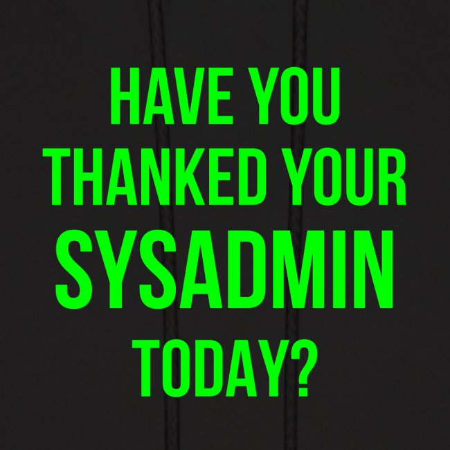 Have You Thanked Your Sysadmin Today?