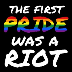 The first pride was a riot (Stonewall 1969)