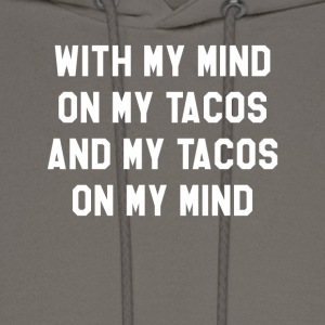 With My Mind On My Tacos And My Tacos On My Mind - Men's Hoodie
