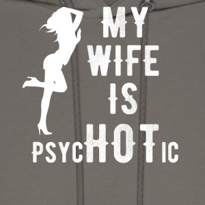My wife is psychotic - Men's Hoodie