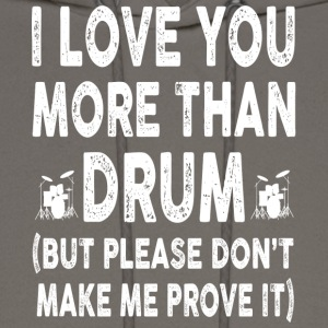 I love Drum More Than You - Men's Hoodie