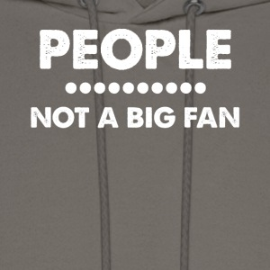People Not a Big Fan - Men's Hoodie