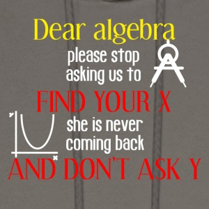 Dear algebra please stop asking us to find your X - Men's Hoodie