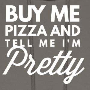 Buy me Pizzaand tell me I'm pretty - Men's Hoodie