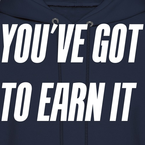 You've got to earn it! - Men's Hoodie