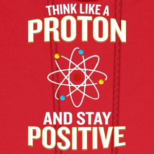 Think Like A Proton And Stay Positive Pun - Men's Hoodie