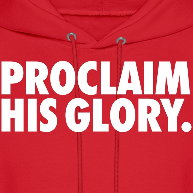 PROCLAIM HIS GLORY