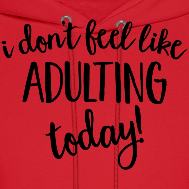 I don't feel like ADULTING today!