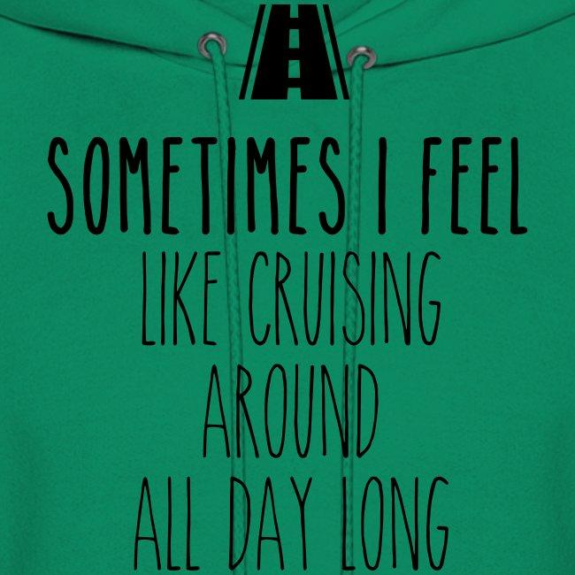 Sometimes I feel like I cruising around all day