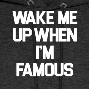 Wake Me Up When I'm Famous - Men's Hoodie