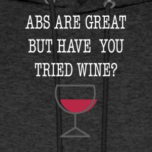 Abs Are Great But Have You Tried Wine Tee Shirt - Men's Hoodie