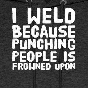 I weld because punching people is frowned upon - Men's Hoodie