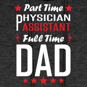 Part Time Physician Assistant Full Time Dad - Men's Hoodie