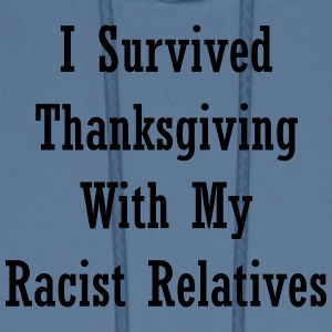 I Survived Thanksgiving With My Racist Relatives - Men's Hoodie