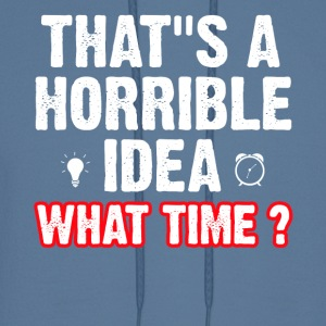 That s a horrible idea what time ? - Men's Hoodie