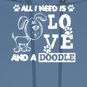 All You Need Is Love And A Doodle Shirt - Men's Hoodie