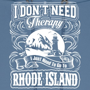 I Don't Need Therapy, I Need To Go To Rhode Island - Men's Hoodie