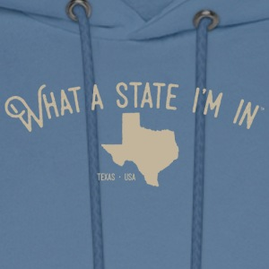 What a state I'm in. - Texas - Men's Hoodie