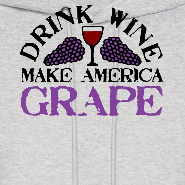 Drink Wine. Make America Grape.