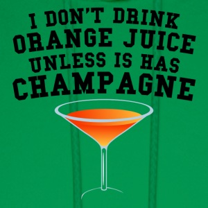 I Don't Drink Orange Juice Unless It Has Champagne - Men's Hoodie