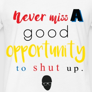 Never Miss a Good Opportunity to Shut up. - Fitted Cotton/Poly T-Shirt by Next Level