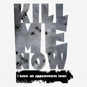KILL ME NOW - I have an appointment later - Fitted Cotton/Poly T-Shirt by Next Level