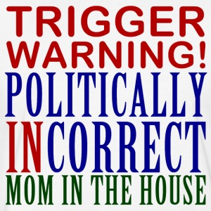 Trigger Warning, Politically Incorrect Mom - Fitted Cotton/Poly T-Shirt by Next Level
