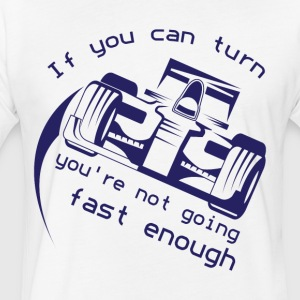 If You Can Turn You're Not Going Fast Enough - Fitted Cotton/Poly T-Shirt by Next Level
