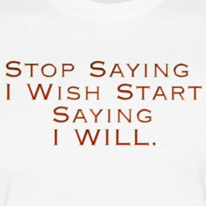 Stop Saying I wish Start saying I will - Fitted Cotton/Poly T-Shirt by Next Level