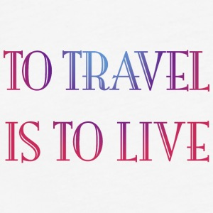 To travel is to live - Fitted Cotton/Poly T-Shirt by Next Level