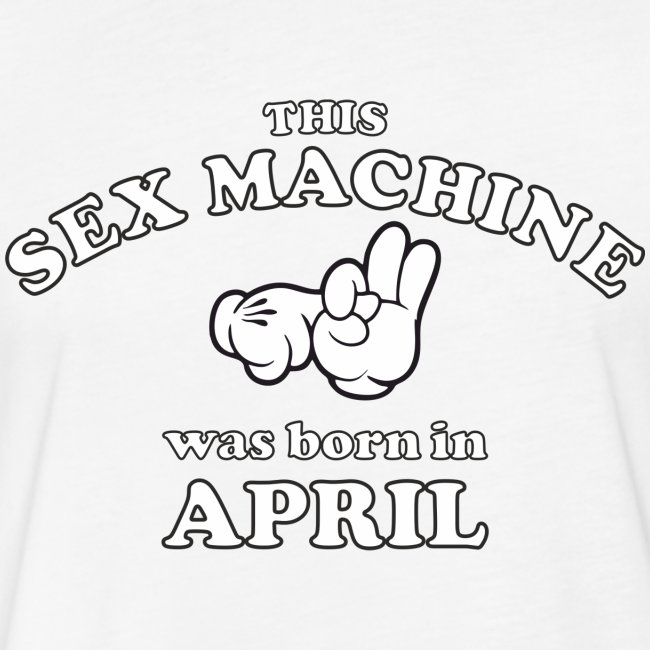 This Sex Machine are born in April