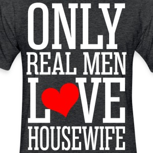 Only Real Men Love Housewife - Fitted Cotton/Poly T-Shirt by Next Level