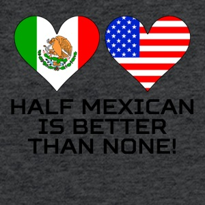 Half Mexican Is Better Than None - Fitted Cotton/Poly T-Shirt by Next Level