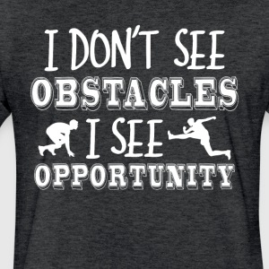 I Don't See Obstacles I See Opportunity Tee - Fitted Cotton/Poly T-Shirt by Next Level