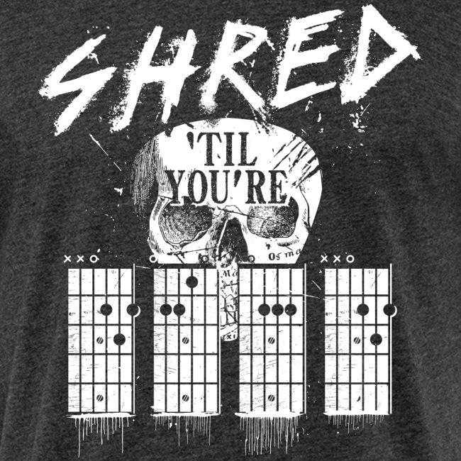 Shred 'til you're dead
