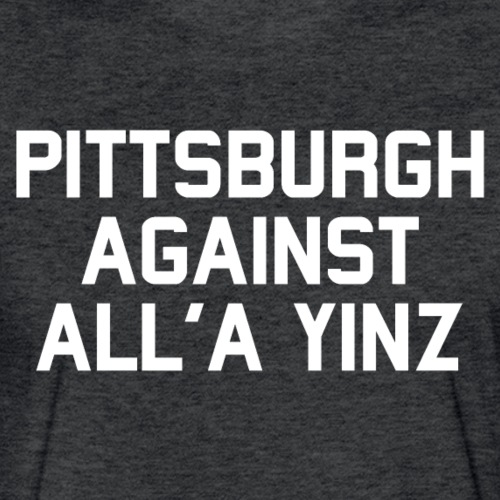 Pittsburgh Against All'a Yinz - Fitted Cotton/Poly T-Shirt by Next Level