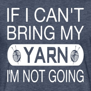 If I Can't Bring My Yarn I'm Not Going - Fitted Cotton/Poly T-Shirt by Next Level