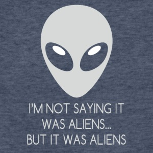 I'm Not Saying It Was Aliens But It Was Aliens Tee - Fitted Cotton/Poly T-Shirt by Next Level