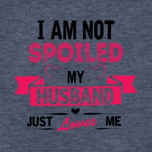 I'm Not Spoiled My Husband Just Loves Me T Shirt - Fitted Cotton/Poly T-Shirt by Next Level