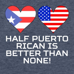 Half Puerto Rican Is Better Than None - Fitted Cotton/Poly T-Shirt by Next Level