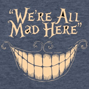 We re All Mad Here - Fitted Cotton/Poly T-Shirt by Next Level