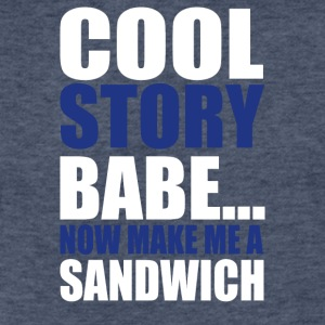 Cool Story Babe Now Make Me A Sandwich - Fitted Cotton/Poly T-Shirt by Next Level