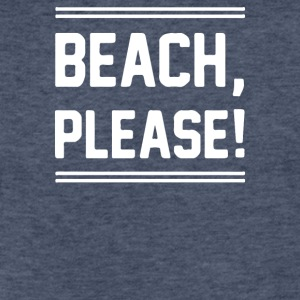 BEACH PLEASE - Fitted Cotton/Poly T-Shirt by Next Level