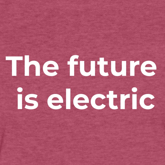 The future is electric/The future is now