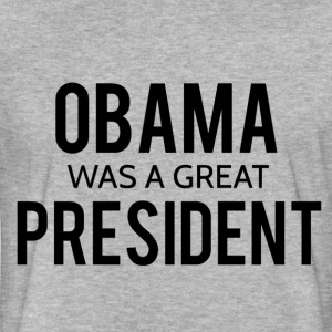Obama was a great president! - Fitted Cotton/Poly T-Shirt by Next Level